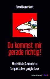 """Buchcover mit bösem Hund. Bernd Mannhardt: """"Du kommst mir gerade richtig! Mordsfidele Geschichten für quietschvergnügte Leser"""", Schardt-Verlag"""